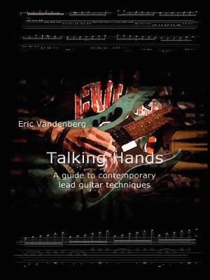 Talking Hands - A Guide to Contemporary Lead Guitar Techniques by Eric, Vandenberg