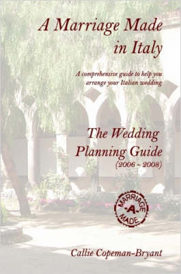 A Marriage Made in Italy - The Wedding Planning Guide (2006 - 2008) by Callie, Copeman-Bryant