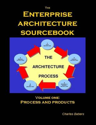 The Enterprise Architecture Sourcebook, Vol. 1 by Charles Babers