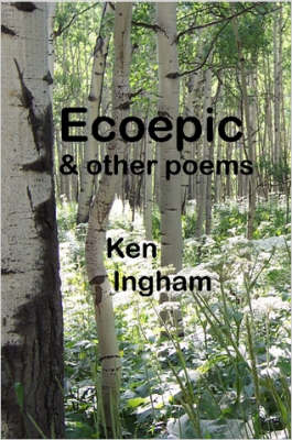 Ecoepic & Other Poems by Ken Ingham