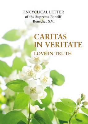 Caritas in Veritate Love in Truth by Pope, XVI Benedict