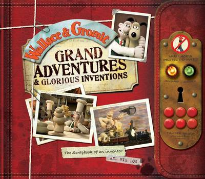 Wallace and Gromit Grand Adventures and Glorious Inventions by Penny Worms