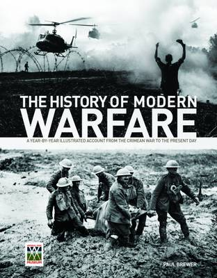 The History of Modern Warfare: A Year-by-year Illustrated Account from the Crimean War to the Present Day by Paul Brewer