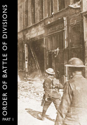 ORDER OF BATTLE OF DIVISIONS, Part 1 The Regular British Division by Major A.F. Becke