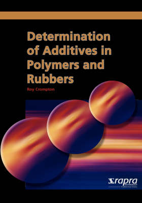 Determination of Additives in Polymers and Rubbers by T. R. Crompton