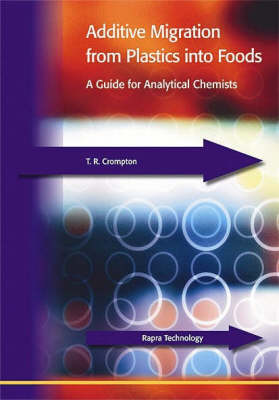 Additive Migration from Plastics into Foods A Guide for the Analytical Chemist by T. R. Crompton