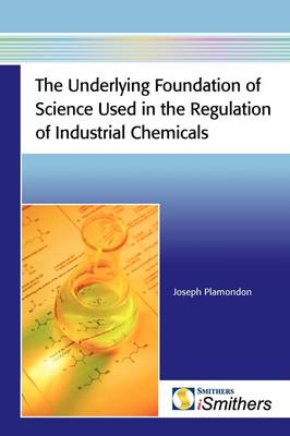 The Underlying Foundation of Science Used in the Regulation of Industrial Chemicals by Joseph Plamondon