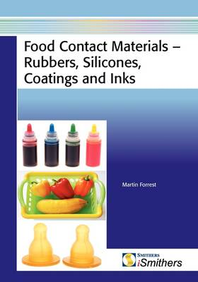 Food Contact Materials - Rubbers, Silicones, Coatings and Inks by Martin J Forrest
