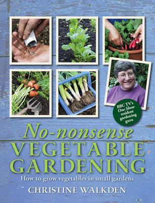 No-Nonsense Vegetable Gardening by Christine Walkden