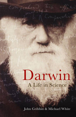 Darwin: A Life In Science by Michael White, John Gribbin