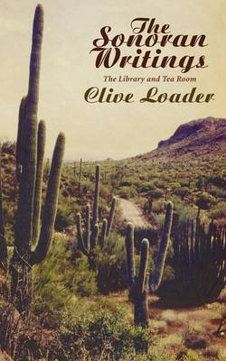 The Sonoran Writings The Library and the Tea Room by Clive Loader