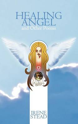 Healing Angel and Other Poems by Irene Stead