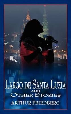 Largo de Santa Luzia and Other Stories by Arthur Friedberg
