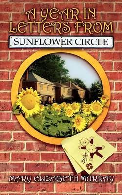 A Year in Letters from Sunflower Circle by Mary Elizabeth Murray