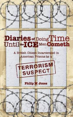 Diaries of Doing Time Until the Ice Men Cometh by Philip M. Jones