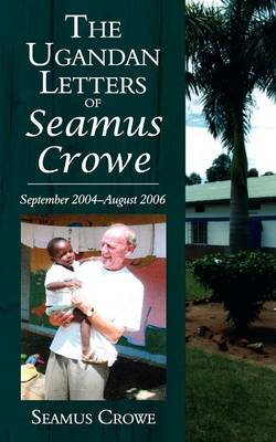 The Ugandan Letters of Seamus Crowe by Seamus Crowe