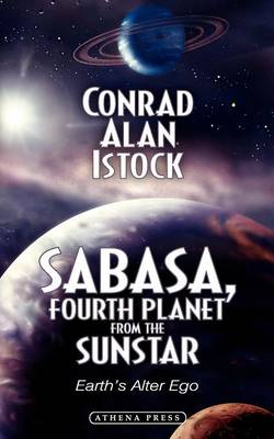Sabasa, Fourth Planet from the Sunstar Earth's Alter Ego by Conrad Alan Istock