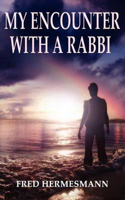 My Encounter with a Rabbi by Fred Hermesmann