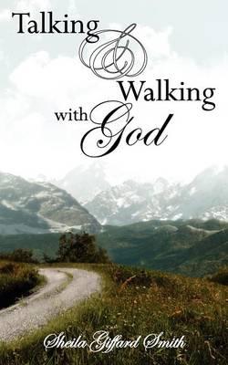 Talking and Walking with God by Sheila Giffard Smith