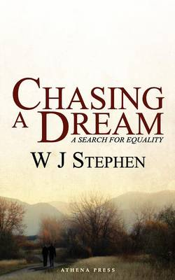 Chasing a Dream A Search for Equality by W. J. Stephen
