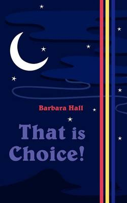 That Is Choice! by Barbara Hall