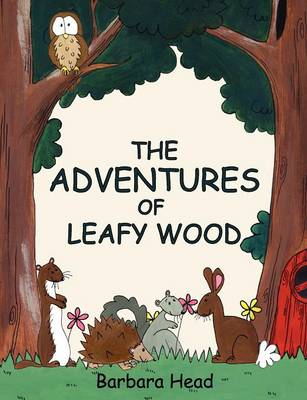 The Adventures of Leafy Wood by Barbara Head
