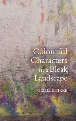 Colourful Characters in a Bleak Landscape by Giselle Birke