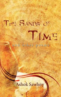 The Sands of Time and Other Poems by Ashok Sawhny