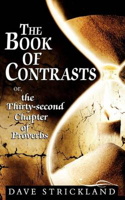 The Book of Contrasts Or, the Thirty-Second Chapter of Proverbs by Dave Strickland