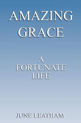 Amazing Grace A Fortunate Life by June Leatham