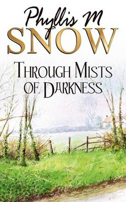 Through Mists of Darkness by Phyllis M. Snow