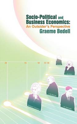 Socio-Political and Business Economics An Outsider's Perspective by Graeme Bedell