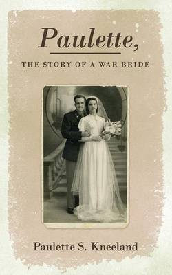 Paulette, the Story of a War Bride by Paulette S. Kneeland
