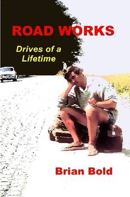 ROAD WORKS - Drives of a Lifetime by BRIAN, BOLD