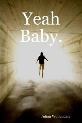 Yeah Baby. by Julian Wolfendale
