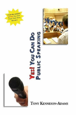 YES You Can Do Public Speaking by Tony Kenneson-Adams