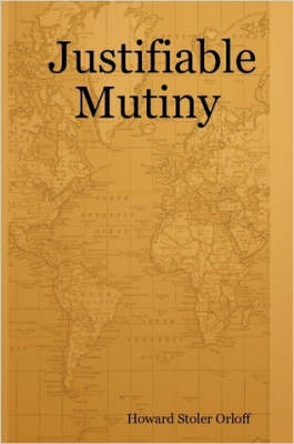 Justifiable Mutiny by Howard Stoler Orloff