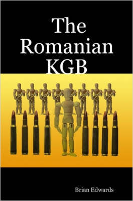 The Romanian KGB by Brian Edwards