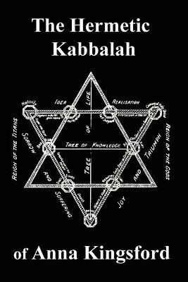 The Hermetic Kabbalah of Anna Kingsford by Anna Kingsford