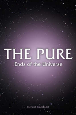THE PURE - Ends of the Universe by Richard Blackhurst