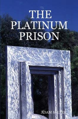 THE Platinum Prison by ADAM SALTER