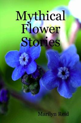 Mythical Flower Stories by Marilyn Reid