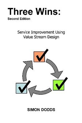 Three Wins: Service Improvement Using Value Stream Design by Simon Dodds
