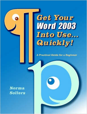 Get Your Word 2003 Into Use...Quickly! by Norma, Sollers