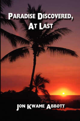 Paradise Discovered, At Last by Jon Kwame Abbott