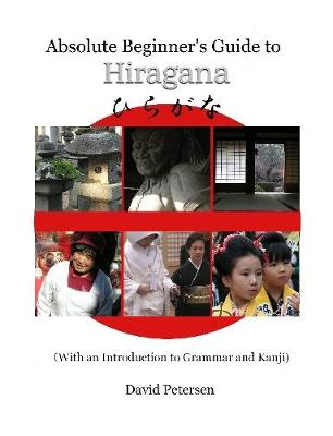 Absolute Beginner's Guide to Hiragana (With an Introduction to Grammar and Kanji) by David Petersen