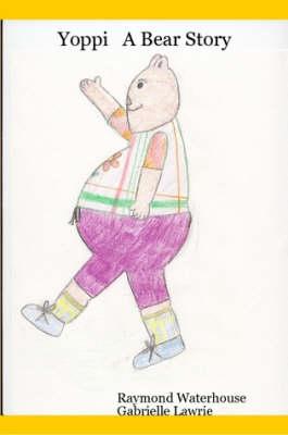 Yoppi A Bear Story by Raymond Waterhouse, Gabrielle Lawrie