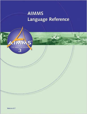 AIMMS - Language Reference by Johannes, Bisschop, Marcel, Roelofs