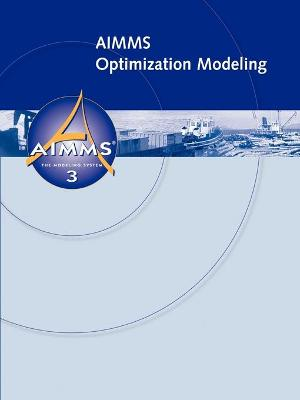 AIMMS - Optimization Modeling by Johannes, Bisschop