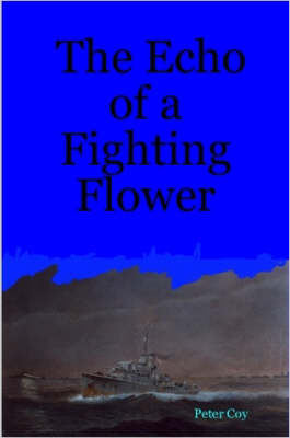 The Echo of a Fighting Flower by Peter Coy